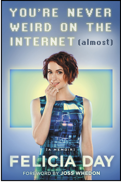 You're Never Weird on the Internet(Almost), by Felicia Day